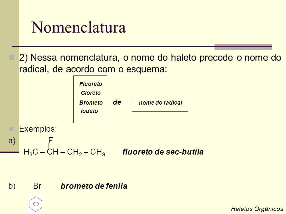 Nomenclatura 2) Nessa nomenclatura, o nome do haleto precede o nome do radical, de acordo com o esquema: