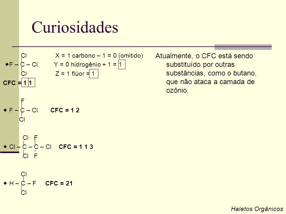 Curiosidades Cl X = 1 carbono – 1 = 0 (omitido) F – C – Cl Y = 0 hidrogênio + 1 = 1.