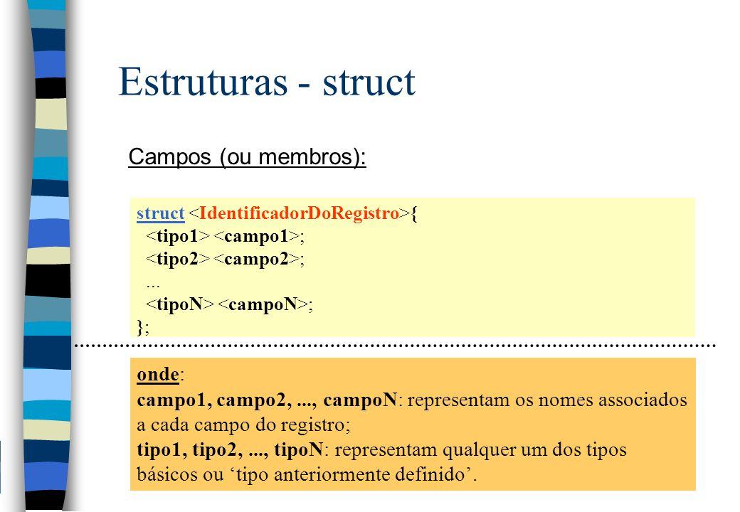 Estruturas - struct Campos (ou membros): onde: