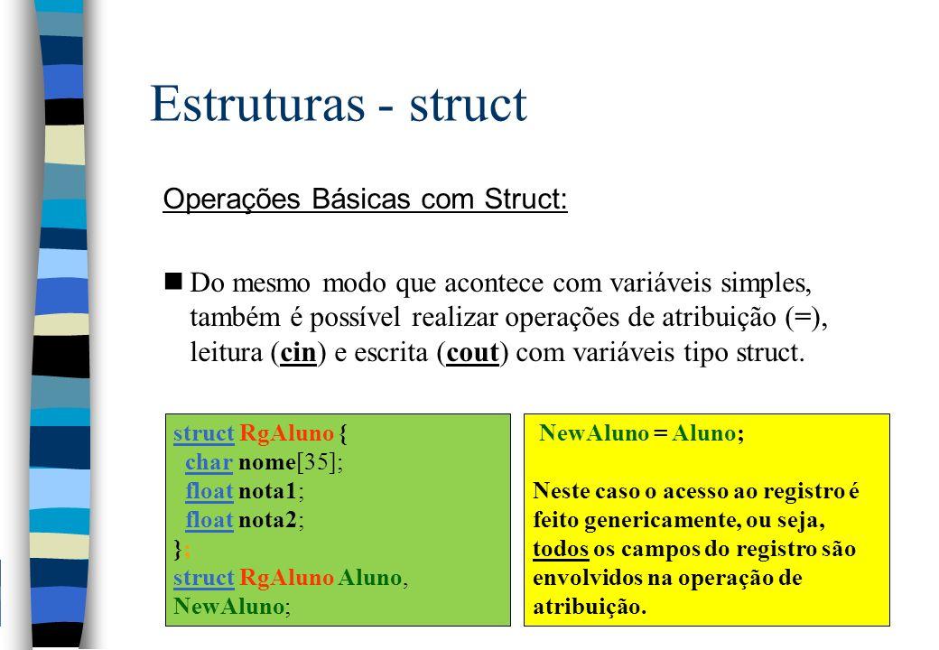 Estruturas - struct Operações Básicas com Struct:
