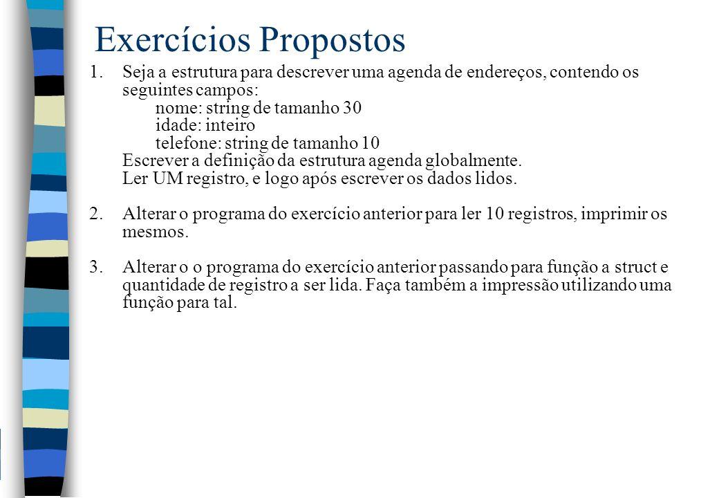 Exercícios Propostos Seja a estrutura para descrever uma agenda de endereços, contendo os seguintes campos: