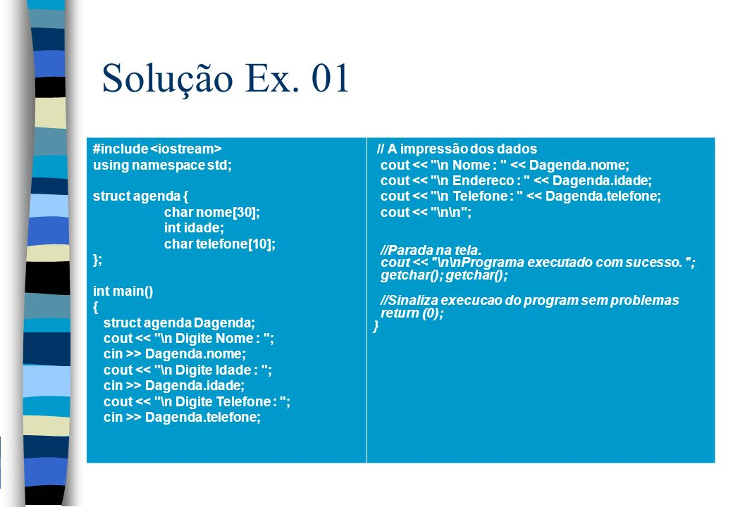 Solução Ex. 01 #include <iostream> using namespace std;