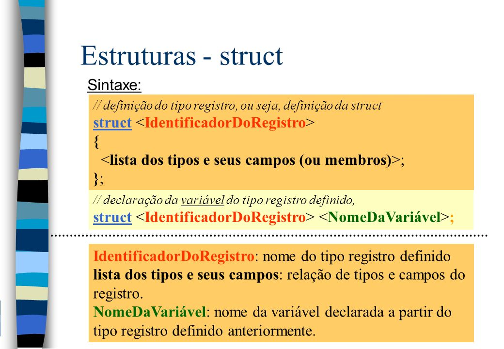 Estruturas - struct Sintaxe: struct <IdentificadorDoRegistro> {