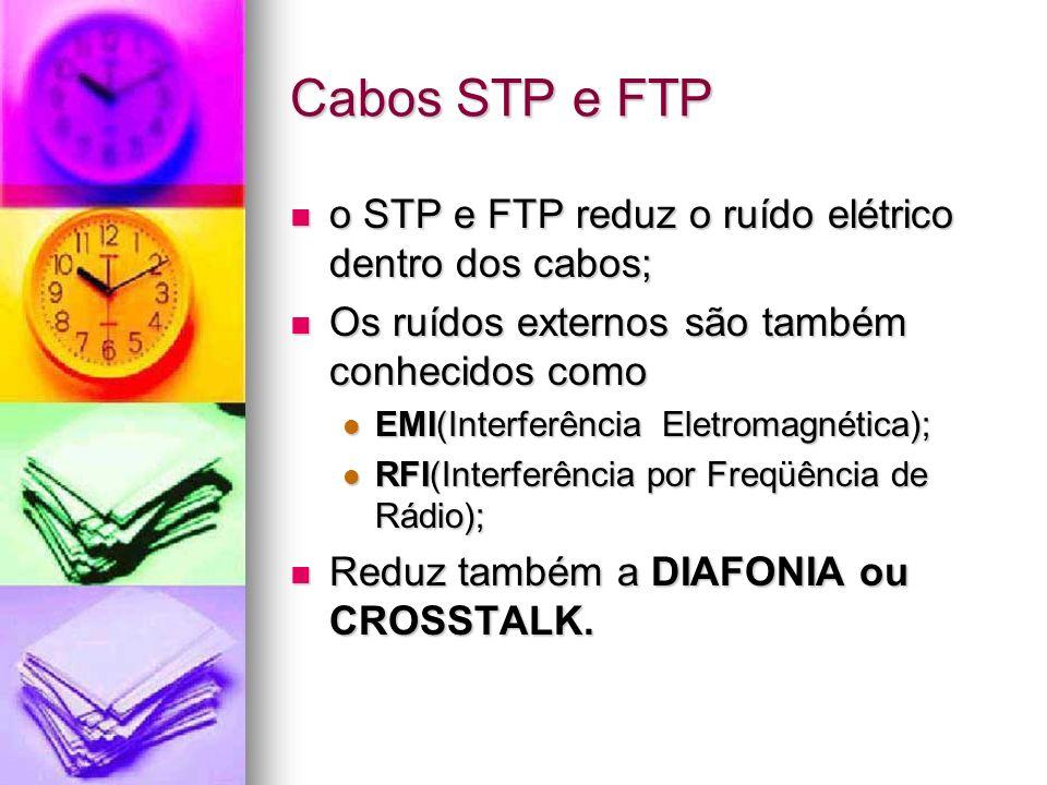 Cabos STP e FTP o STP e FTP reduz o ruído elétrico dentro dos cabos;