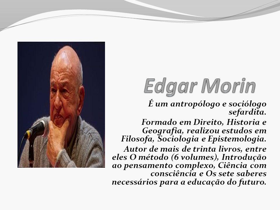 Edgar Morin É um antropólogo e sociólogo sefardita.