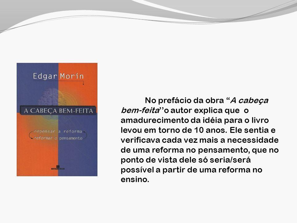 No prefácio da obra A cabeça bem-feita''o autor explica que o amadurecimento da idéia para o livro levou em torno de 10 anos.