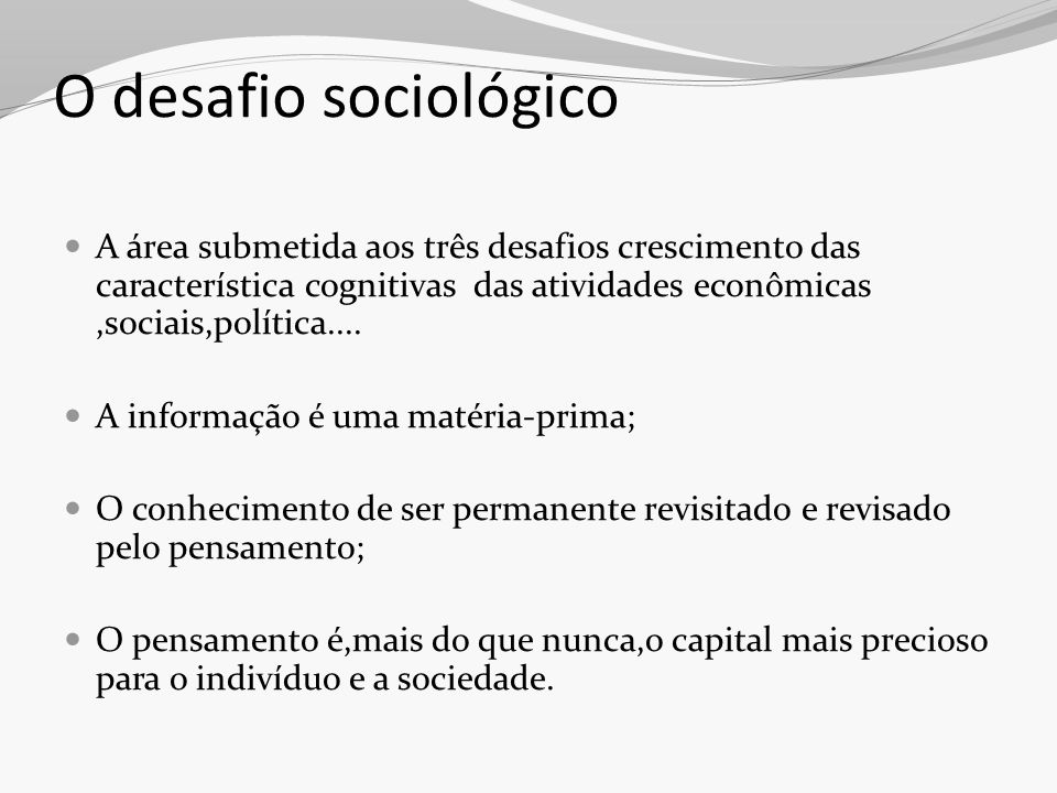O desafio sociológico A área submetida aos três desafios crescimento das característica cognitivas das atividades econômicas ,sociais,política....