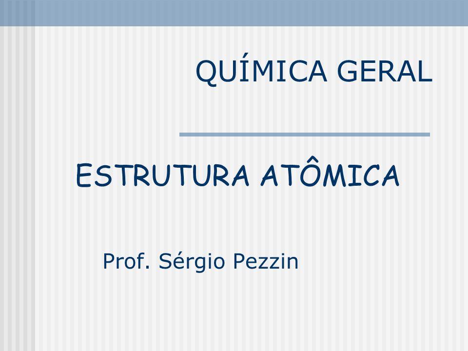 QUÍMICA GERAL ESTRUTURA ATÔMICA Prof. Sérgio Pezzin