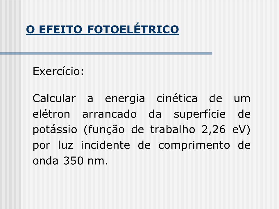 O EFEITO FOTOELÉTRICO Exercício:
