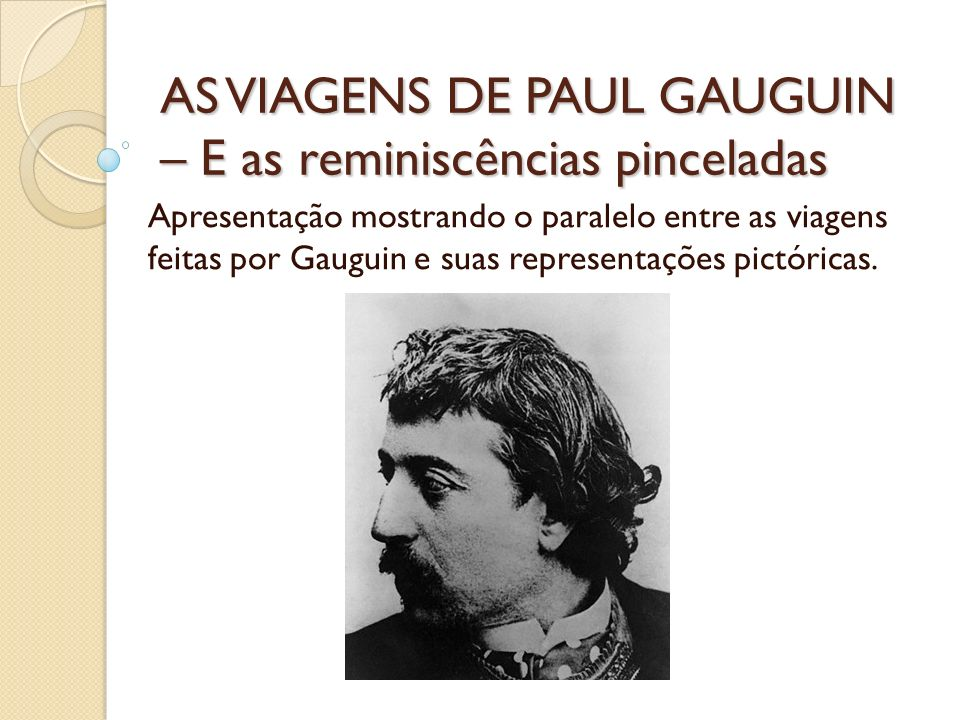 AS VIAGENS DE PAUL GAUGUIN – E as reminiscências pinceladas