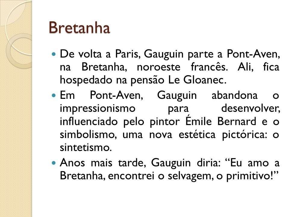 Bretanha De volta a Paris, Gauguin parte a Pont-Aven, na Bretanha, noroeste francês. Ali, fica hospedado na pensão Le Gloanec.