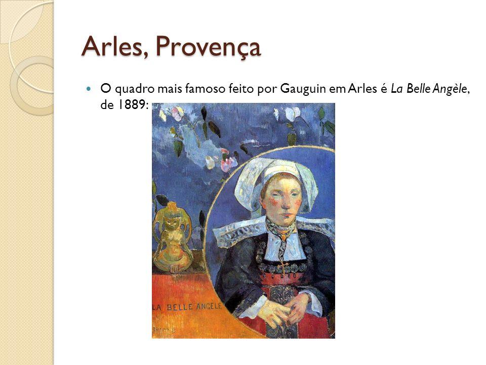Arles, Provença O quadro mais famoso feito por Gauguin em Arles é La Belle Angèle, de 1889: