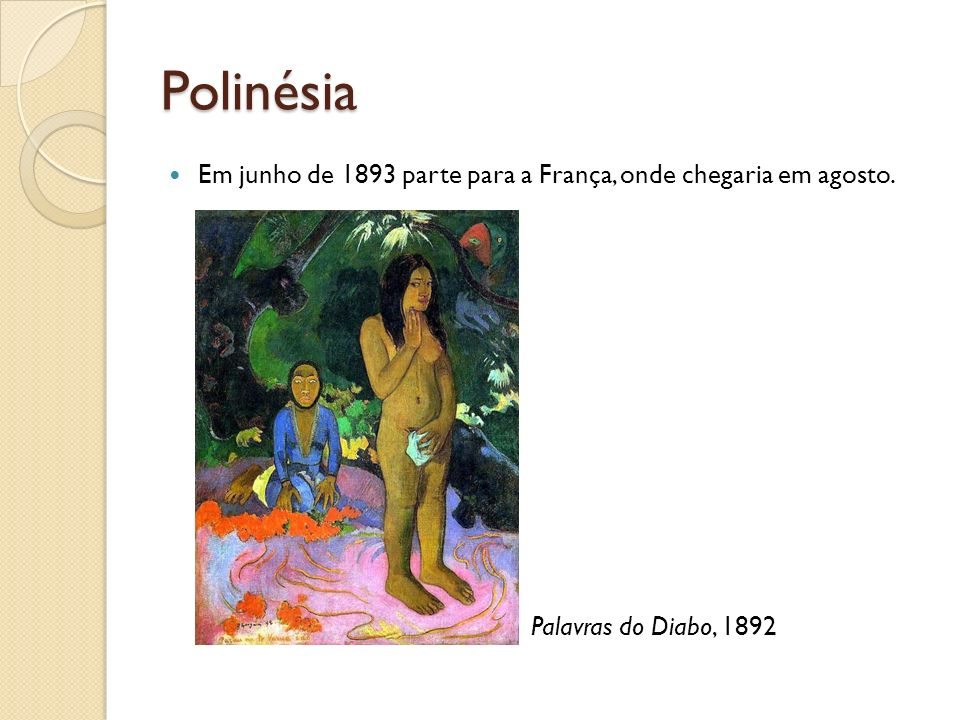 Polinésia Em junho de 1893 parte para a França, onde chegaria em agosto. Palavras do Diabo, 1892