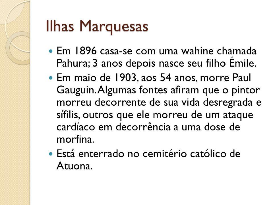 Ilhas Marquesas Em 1896 casa-se com uma wahine chamada Pahura; 3 anos depois nasce seu filho Émile.