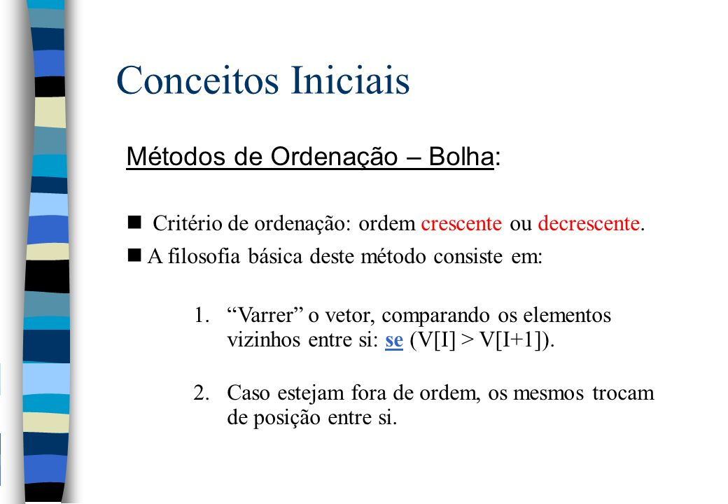 Conceitos Iniciais Métodos de Ordenação – Bolha:
