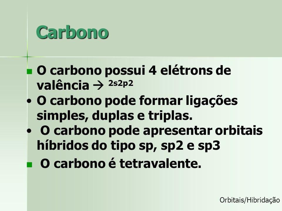 Carbono O carbono possui 4 elétrons de valência  2s2p2