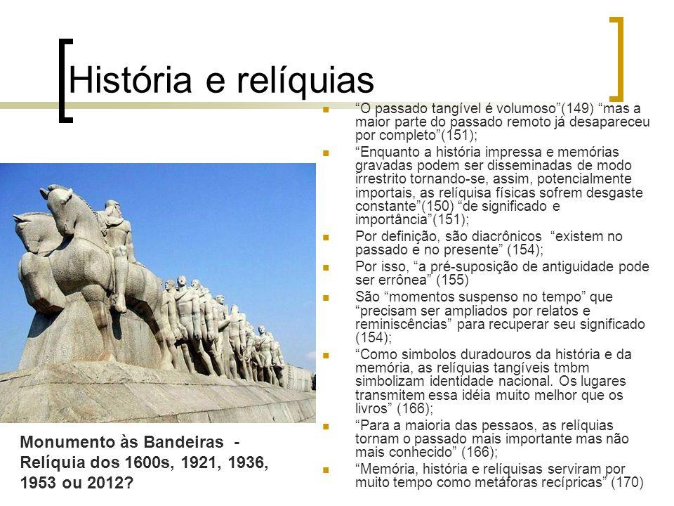 História e relíquias O passado tangível é volumoso (149) mas a maior parte do passado remoto já desapareceu por completo (151);