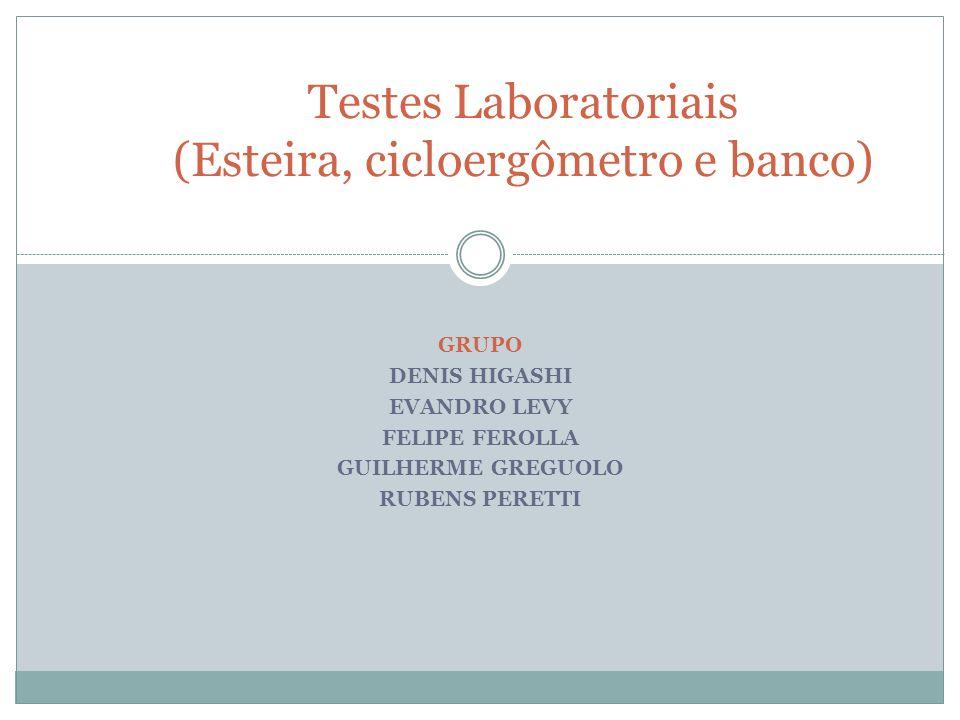 Testes Laboratoriais (Esteira, cicloergômetro e banco)