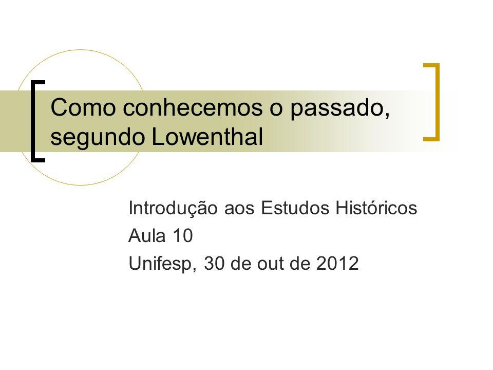 Como conhecemos o passado, segundo Lowenthal