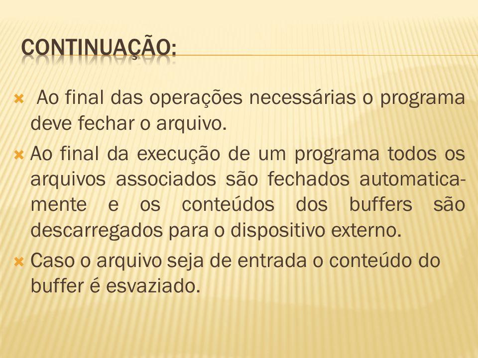Continuação: Ao final das operações necessárias o programa deve fechar o arquivo.