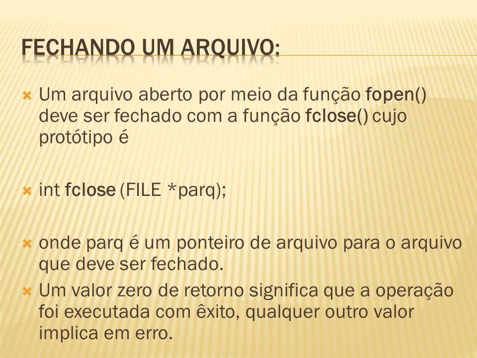 Fechando um arquivo: Um arquivo aberto por meio da função fopen() deve ser fechado com a função fclose() cujo protótipo é.