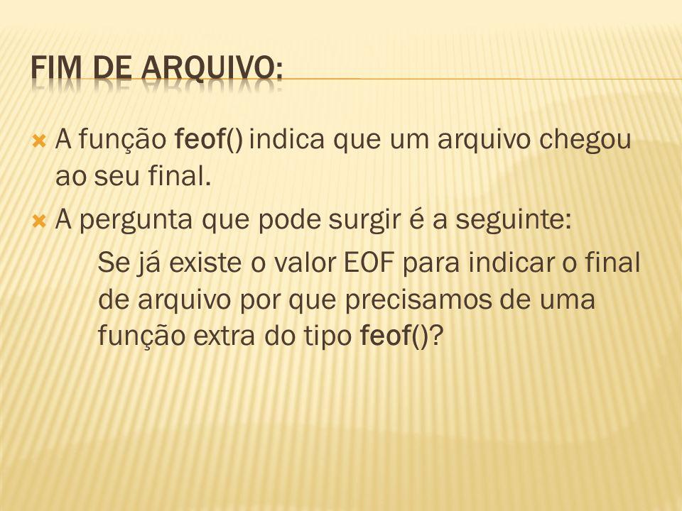 Fim de arquivo: A função feof() indica que um arquivo chegou ao seu final. A pergunta que pode surgir é a seguinte: