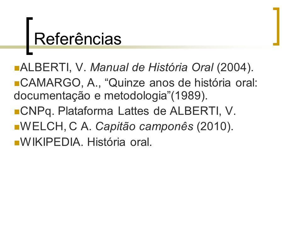 Referências ALBERTI, V. Manual de História Oral (2004).