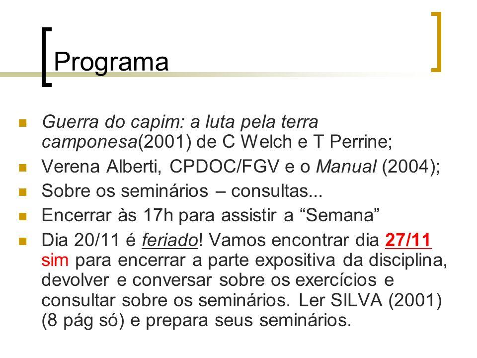 Programa Guerra do capim: a luta pela terra camponesa(2001) de C Welch e T Perrine; Verena Alberti, CPDOC/FGV e o Manual (2004);