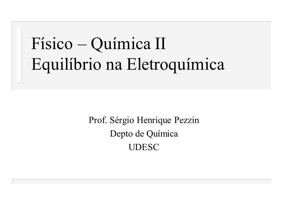 Físico – Química II Equilíbrio na Eletroquímica