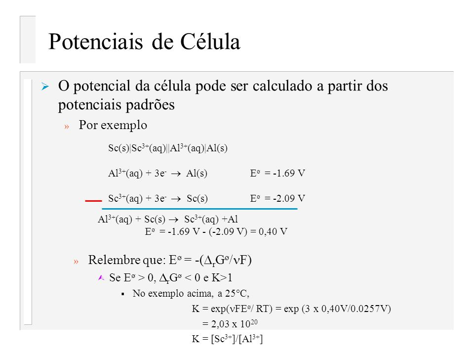 Potenciais de Célula O potencial da célula pode ser calculado a partir dos potenciais padrões. Por exemplo.