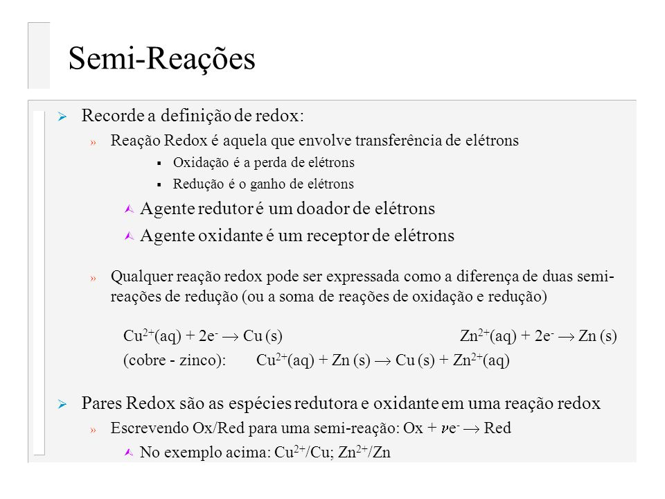 Semi-Reações Recorde a definição de redox: