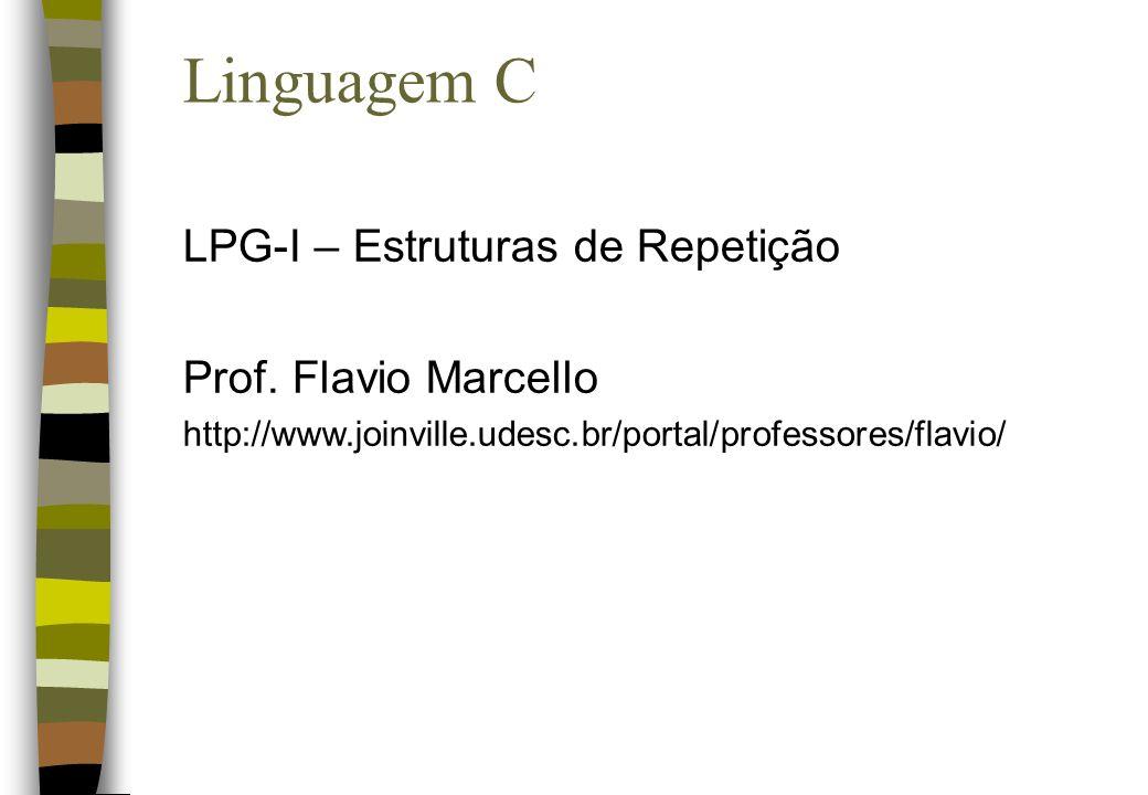 Linguagem C LPG-I – Estruturas de Repetição Prof. Flavio Marcello