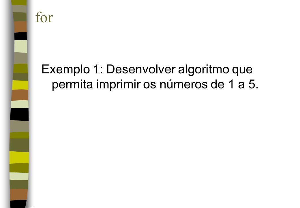 for Exemplo 1: Desenvolver algoritmo que permita imprimir os números de 1 a 5.