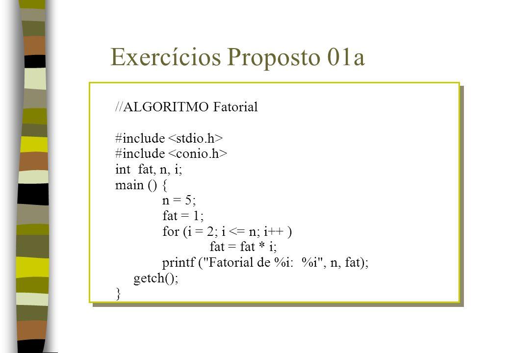 Exercícios Proposto 01a //ALGORITMO Fatorial #include <stdio.h>