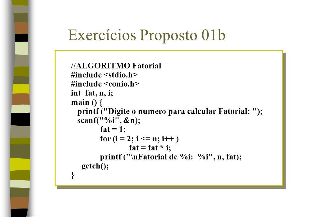 Exercícios Proposto 01b //ALGORITMO Fatorial #include <stdio.h>