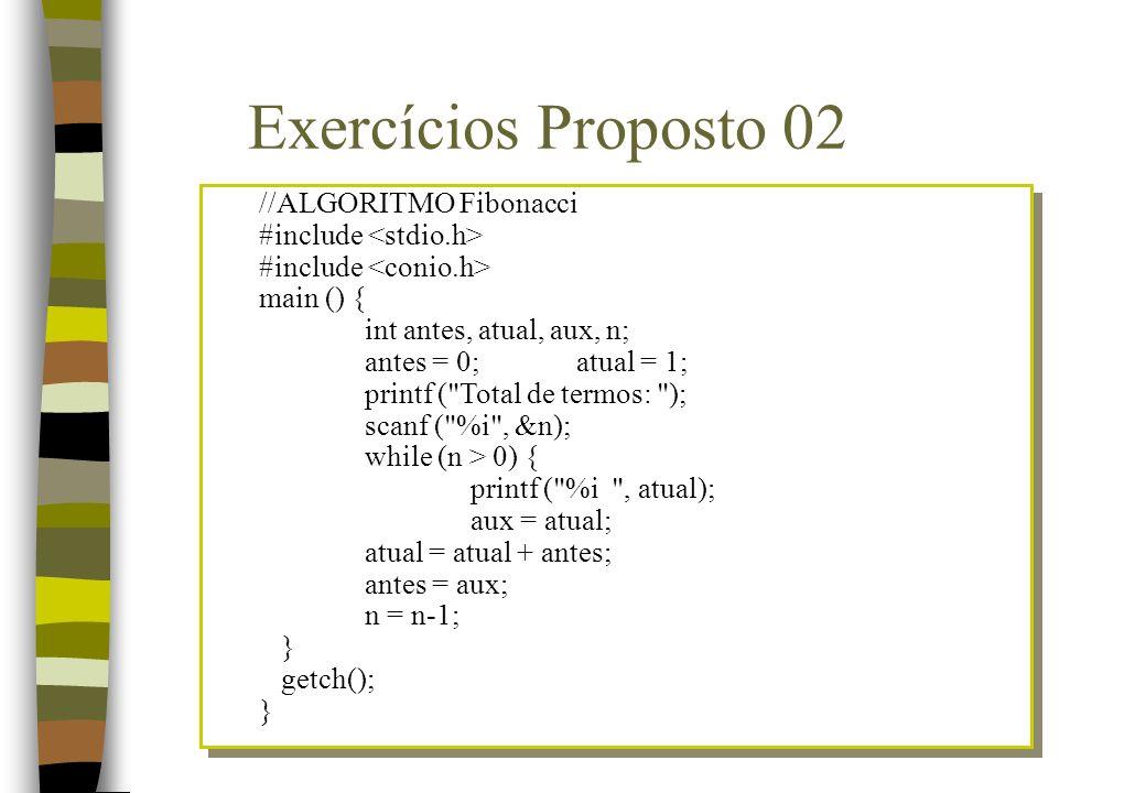 Exercícios Proposto 02 //ALGORITMO Fibonacci #include <stdio.h>