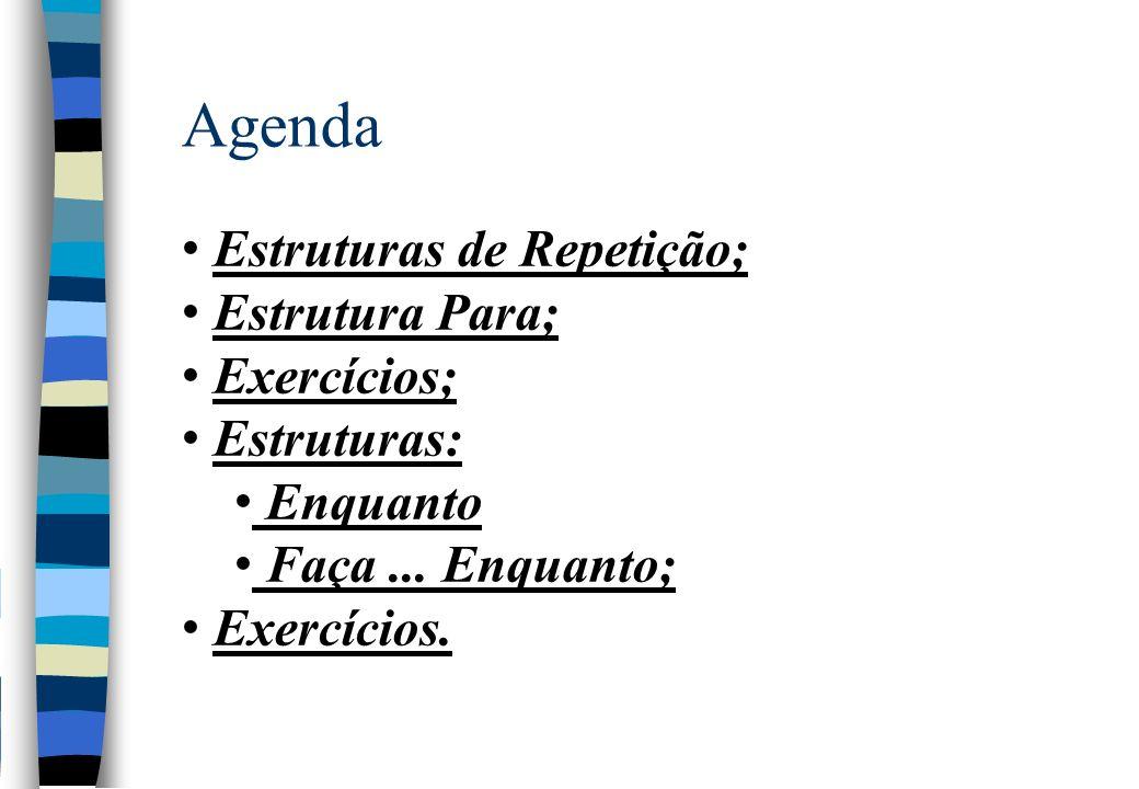 Agenda Estruturas de Repetição; Estrutura Para; Exercícios;