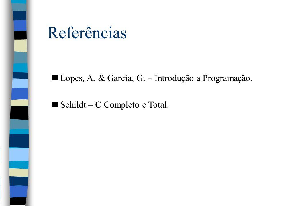 Referências Lopes, A. & Garcia, G. – Introdução a Programação.