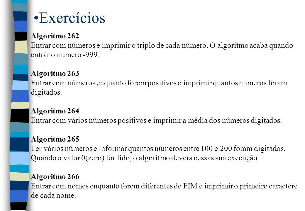 ExercíciosAlgoritmo 262. Entrar com números e imprimir o triplo de cada número. O algoritmo acaba quando entrar o numero -999.
