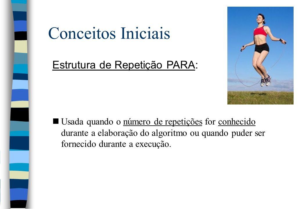 Conceitos Iniciais Estrutura de Repetição PARA: