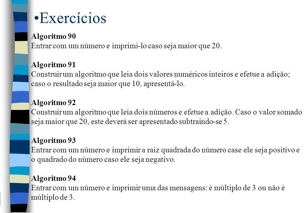 ExercíciosAlgoritmo 90. Entrar com um número e imprimi-lo caso seja maior que 20. Algoritmo 91.
