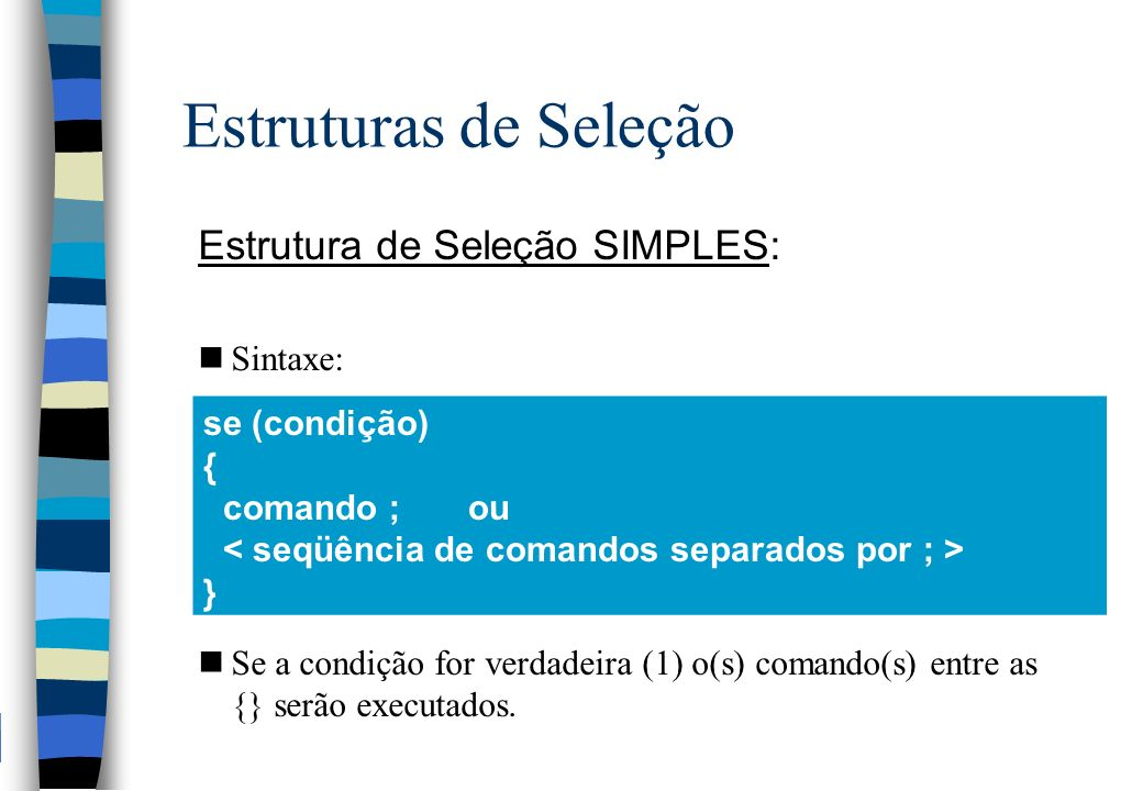 Estruturas de Seleção Estrutura de Seleção SIMPLES: se (condição) {