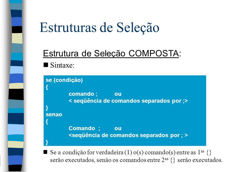 Estruturas de Seleção Estrutura de Seleção COMPOSTA: Sintaxe: