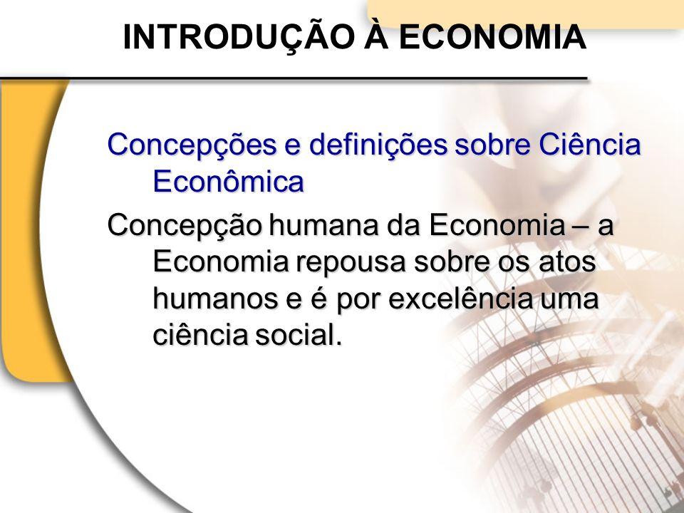 INTRODUÇÃO À ECONOMIA Concepções e definições sobre Ciência Econômica