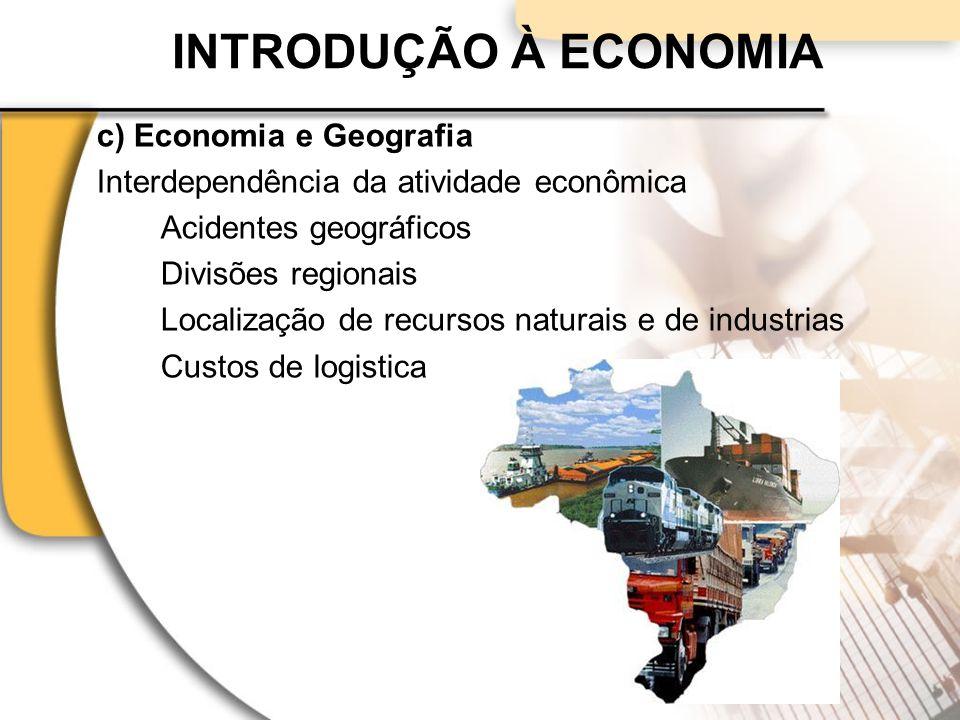 INTRODUÇÃO À ECONOMIA c) Economia e Geografia