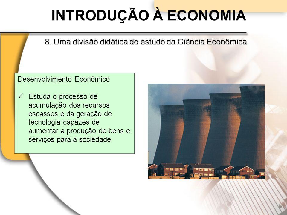 INTRODUÇÃO À ECONOMIA 8. Uma divisão didática do estudo da Ciência Econômica. Desenvolvimento Econômico.