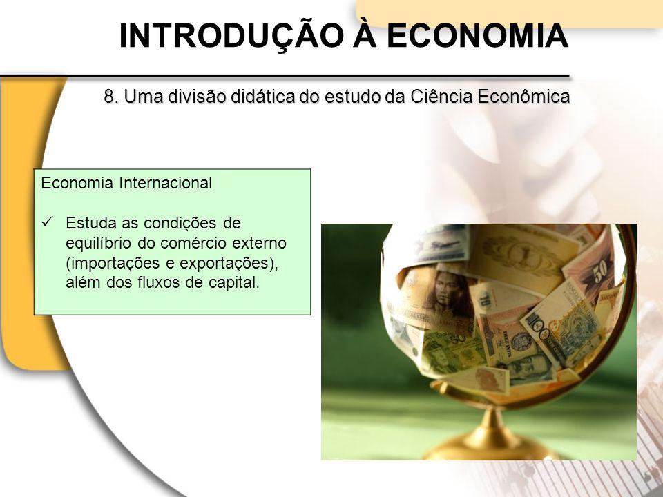 INTRODUÇÃO À ECONOMIA 8. Uma divisão didática do estudo da Ciência Econômica. Economia Internacional.