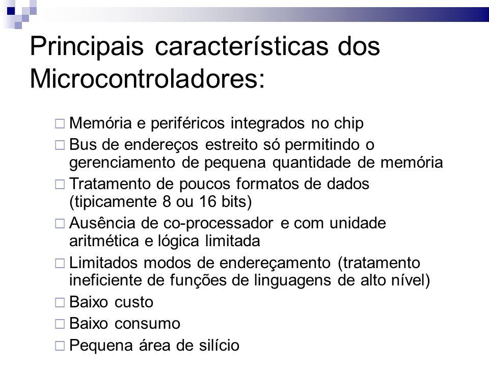 Principais características dos Microcontroladores: