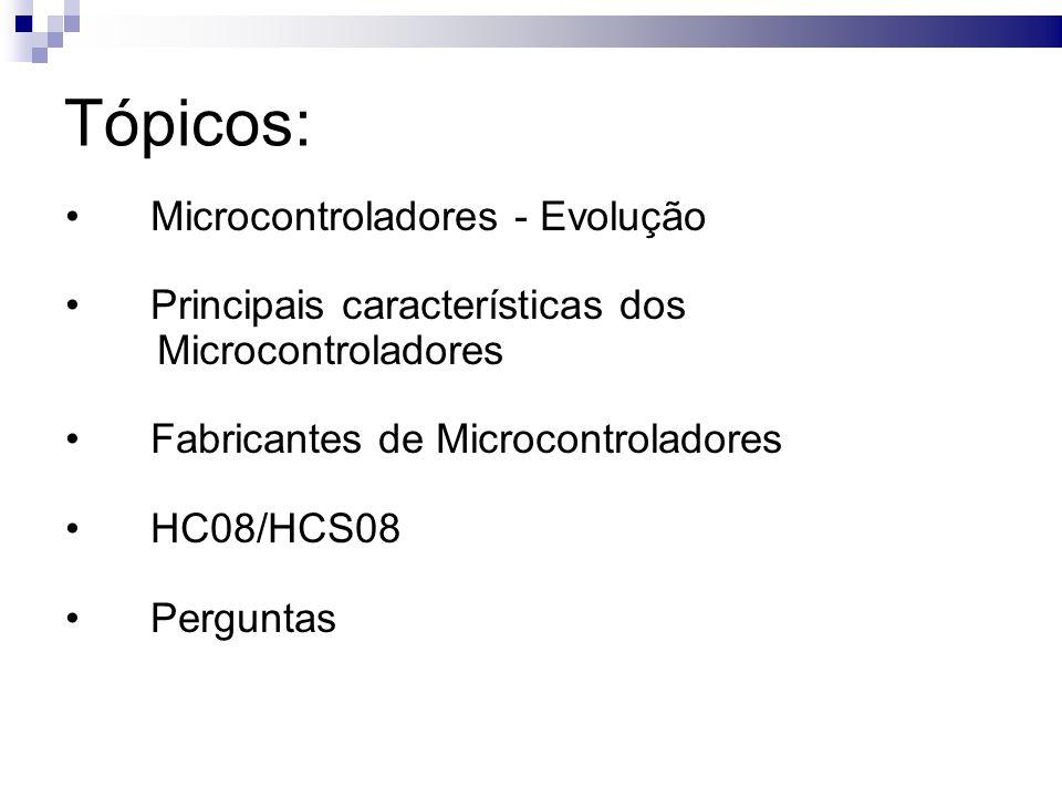 Tópicos: Microcontroladores - Evolução Principais características dos
