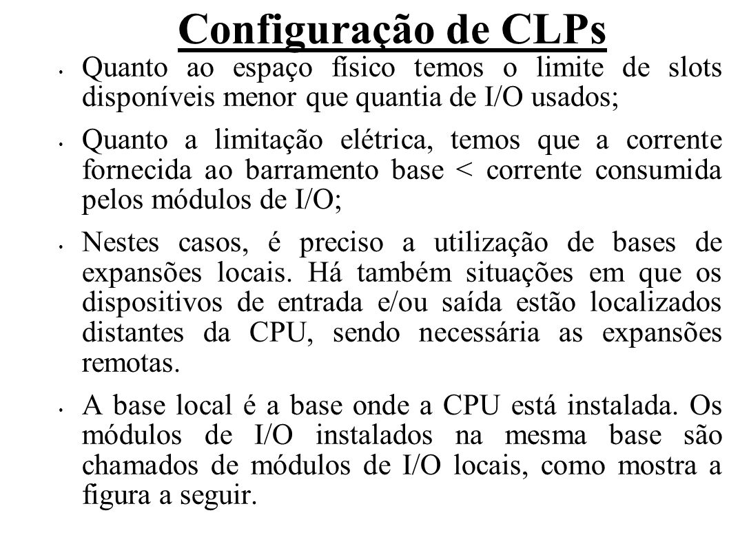 Configuração de CLPs Quanto ao espaço físico temos o limite de slots disponíveis menor que quantia de I/O usados;